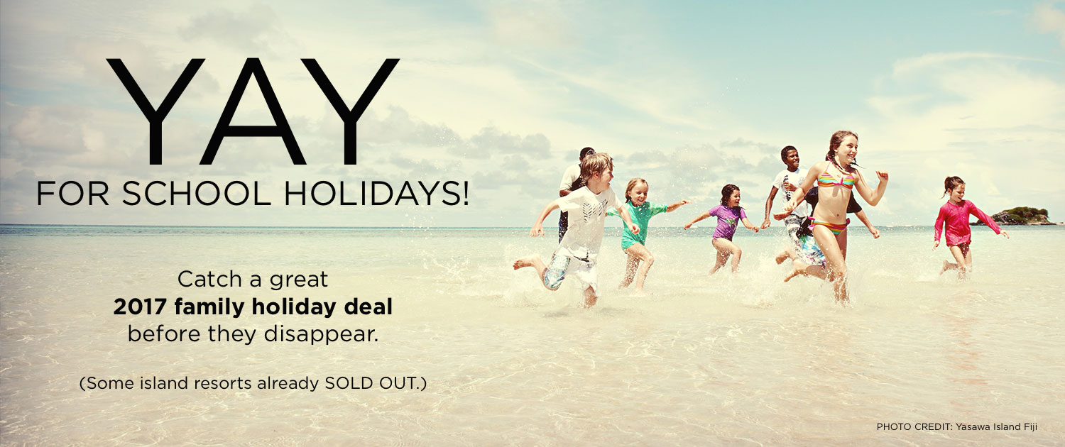 YAY for School Holidays - Family Travel Deals in 2017